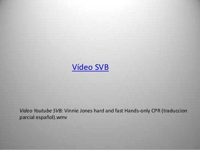 Vídeo SVBVídeo Youtube SVB: Vinnie Jones hard and fast Hands-only CPR (traduccionparcial español).wmv
