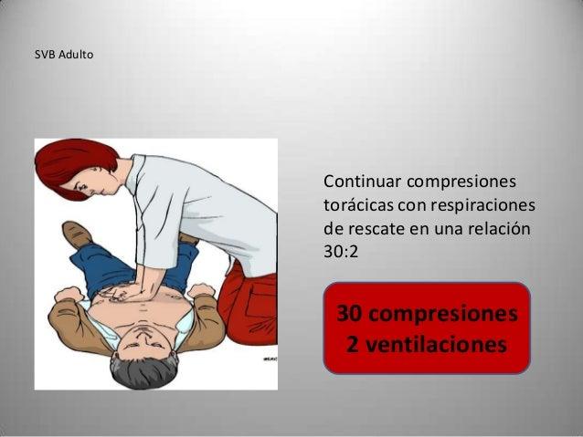 SVB Adulto             Continuar compresiones             torácicas con respiraciones             de rescate en una relaci...