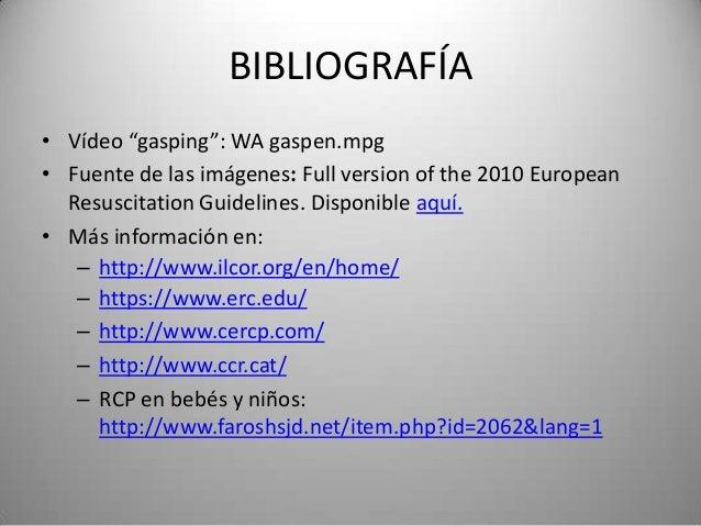 """BIBLIOGRAFÍA• Vídeo """"gasping"""": WA gaspen.mpg• Fuente de las imágenes: Full version of the 2010 European  Resuscitation Gui..."""