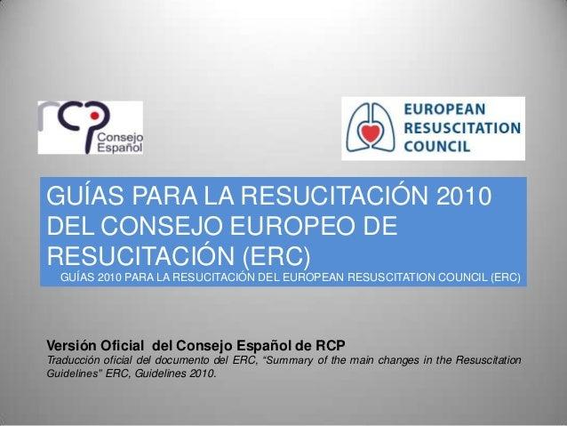 GUÍAS PARA LA RESUCITACIÓN 2010DEL CONSEJO EUROPEO DERESUCITACIÓN (ERC)  GUÍAS 2010 PARA LA RESUCITACIÓN DEL EUROPEAN RESU...
