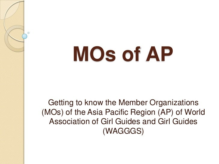 MOs of AP  Getting to know the Member Organizations(MOs) of the Asia Pacific Region (AP) of World  Association of Girl Gui...