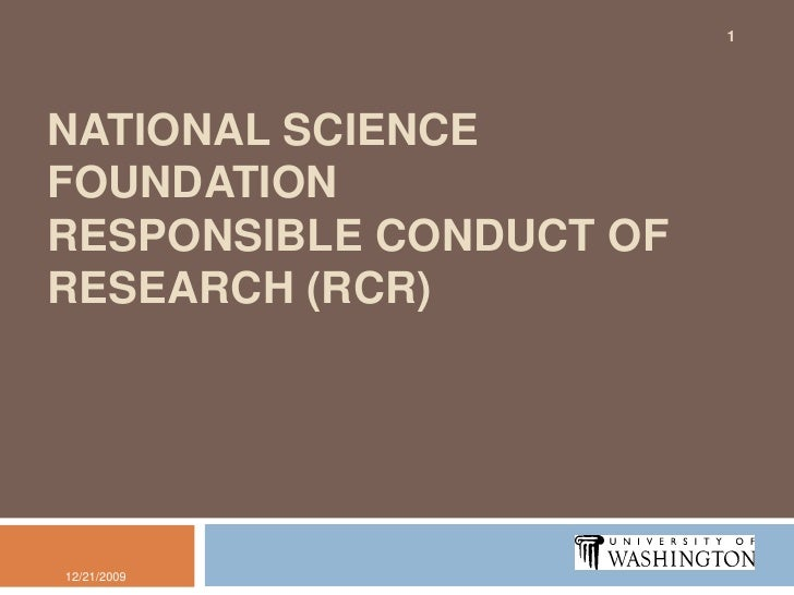 National Science FoundationResponsible Conduct of Research (RCR)<br />12/15/2009<br />1<br />