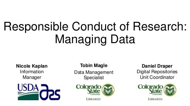 Responsible Conduct of Research: Managing Data Tobin Magle Data Management Specialist Nicole Kaplan Information Manager Da...