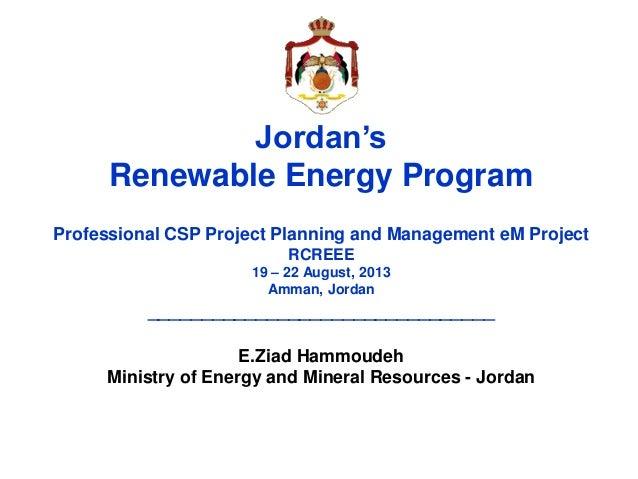 Jordan's Renewable Energy Program Professional CSP Project Planning and Management eM Project RCREEE 19 – 22 August, 2013 ...