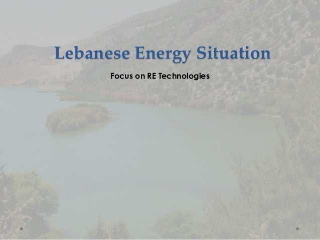 Lebanese Energy Situation Focus on RE Technologies