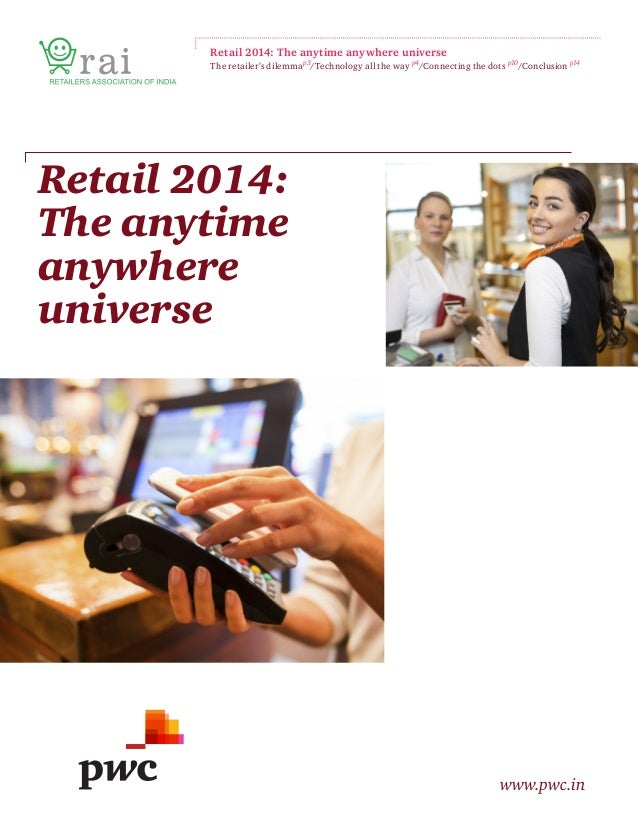 Retail 2014: The anytime anywhere universe www.pwc.in Retail 2014: The anytime anywhere universe The retailer's dilemmap3 ...