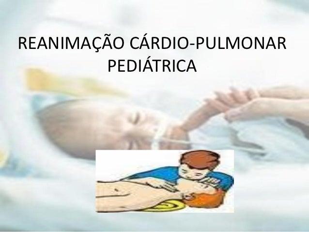 REANIMAÇÃO CÁRDIO-PULMONAR         PEDIÁTRICA