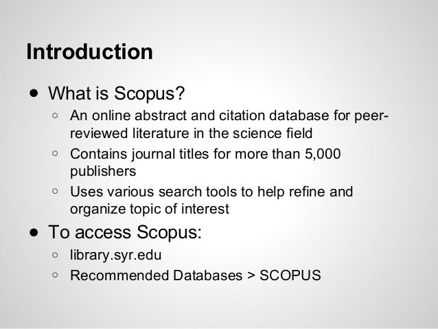 Introduction ● What is Scopus? ○ ○ ○  An online abstract and citation database for peerreviewed literature in the science ...