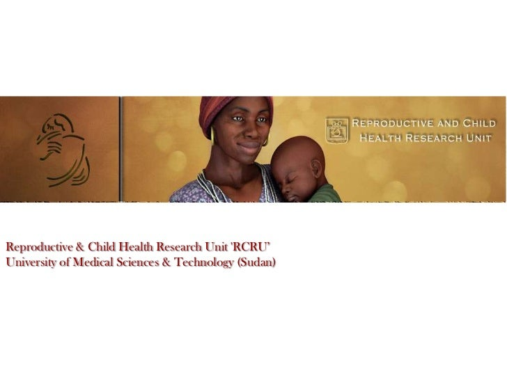 Reproductive & Child Health Research Unit RCRU'University of Medical Sciences & Technology (Sudan)
