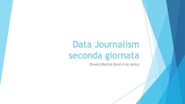 Data Journalism seconda giornata Ovvero Perché Excel è un amico