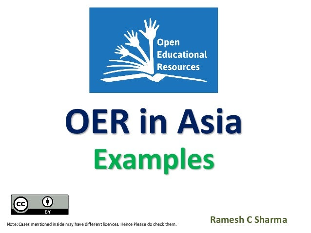 OER in Asia Examples Ramesh C SharmaNote: Cases mentioned inside may have different licences. Hence Please do check them.