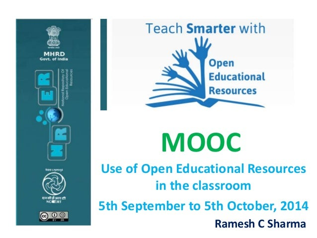 MOOC  Use of Open Educational Resources  in the classroom  5th September to 5th October, 2014  Ramesh C Sharma