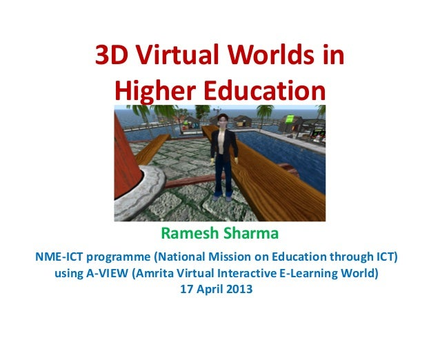 3D Virtual Worlds in           Higher Education                     Ramesh SharmaNME-ICT programme (National Mission on Ed...