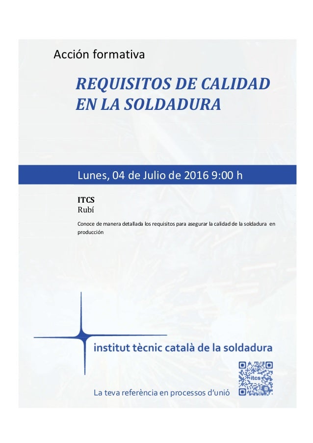 itcs-2016 Acción formativa REQUISITOS DE CALIDAD EN LA SOLDADURA Conoce de manera detallada los requisitos para asegurar l...