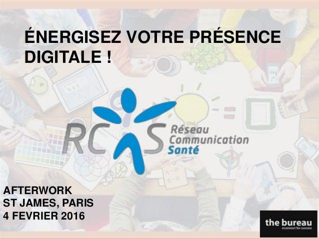 AFTERWORK ST JAMES, PARIS 4 FEVRIER 2016 ÉNERGISEZ VOTRE PRÉSENCE DIGITALE !