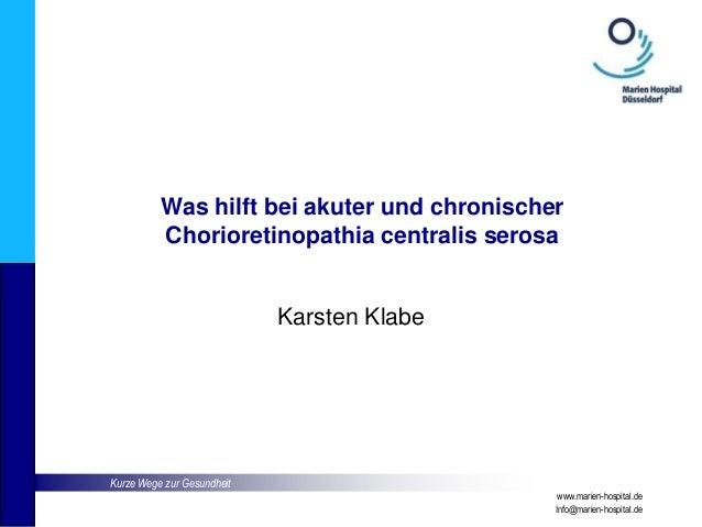 Kurze Wege zur Gesundheit www.marien-hospital.de Info@marien-hospital.de Was hilft bei akuter und chronischer Chorioretino...
