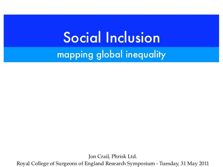 Social Inclusion                mapping global inequality                              Jon Crail, Phrisk Ltd.Royal College...