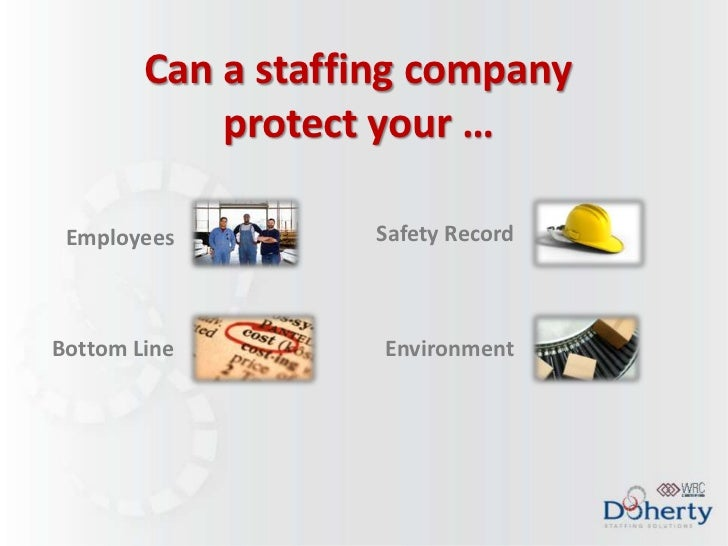 Can a staffing company            protect your … Employees         Safety RecordBottom Line         Environment