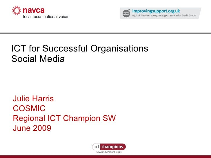 ICT for Successful Organisations Social Media Julie Harris COSMIC Regional ICT Champion SW June 2009