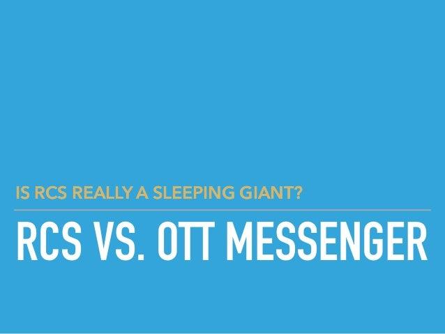 RCS VS. OTT MESSENGER IS RCS REALLY A SLEEPING GIANT?IS RCS REALLY A SLEEPING GIANT?