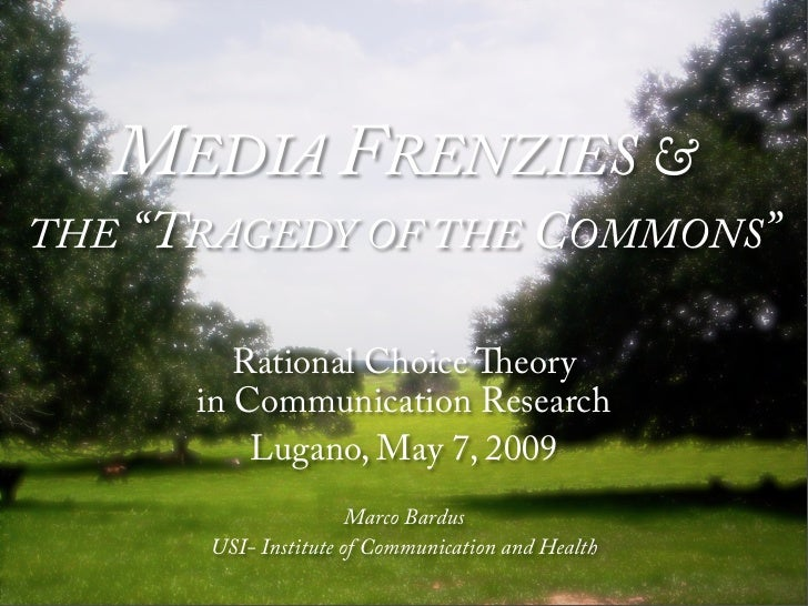 """MEDIA FRENZIES & THE """"TRAGEDY OF THE COMMONS""""           Rational Choice eory       in Communication Research           Lu..."""
