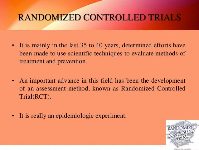 What is a Randomized Controlled Trial? • RCT is widely regarded as gold standard for evaluating health care technologies a...