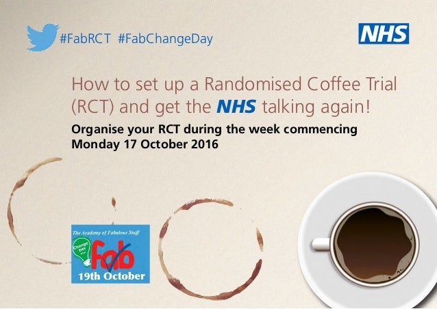 How to set up a Randomised Coffee Trial (RCT) and get the NHS talking again! Organise your RCT during the week commencing ...