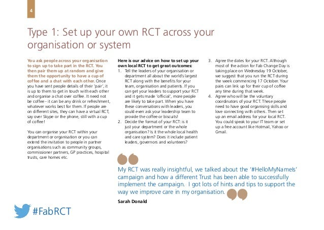 You ask people across your organisation to sign up to take part in the RCT. You then pair them up at random and give them ...