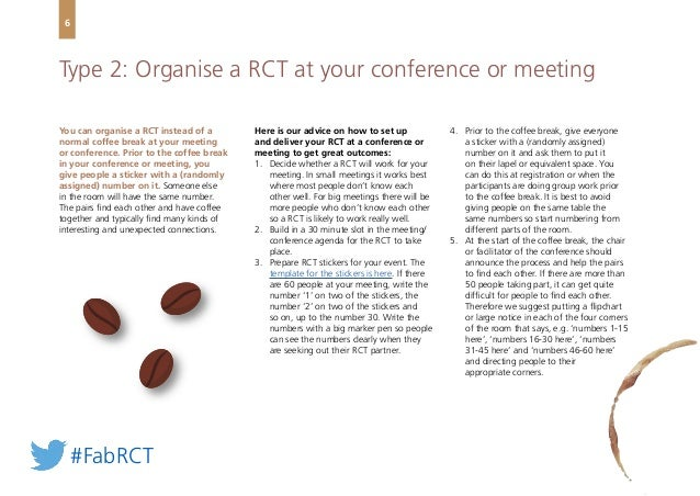 You can organise a RCT instead of a normal coffee break at your meeting or conference. Prior to the coffee break in your c...