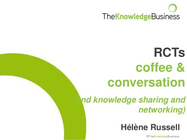 Hélène Russell ©TheKnowledgeBusiness RCTs coffee & conversation (and knowledge sharing and networking)