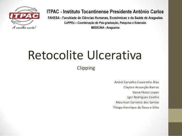 Retocolite Ulcerativa         Clipping                     André Carvalho Cassemiro Dias                           Clayton...