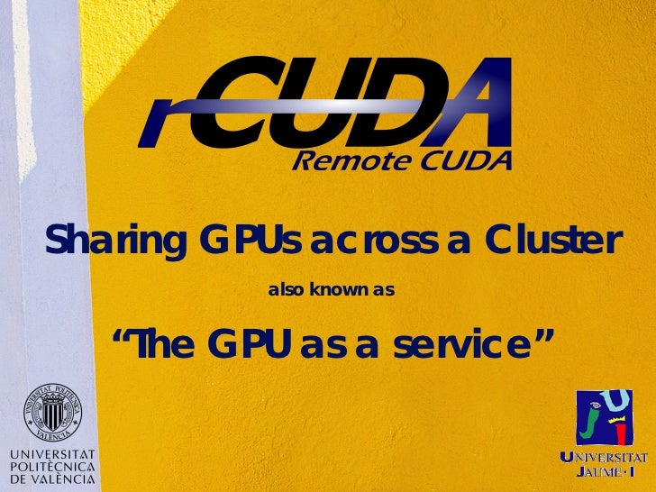 """Sharing GPUs across a Cluster           also known as   """"The GPU as a service"""""""