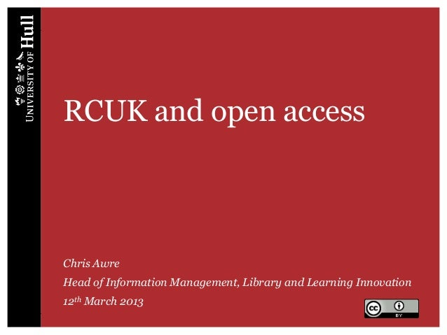 RCUK and open accessChris AwreHead of Information Management, Library and Learning Innovation12th March 2013