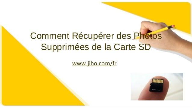 Comment Récupérer des Photos Supprimées de la Carte SD www.jiho.com/fr
