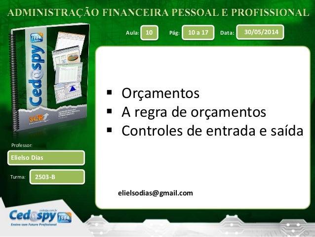 Aula: Pág: Data:  Professor:  Turma:  10 10 a 17 30/05/2014  Elielso Dias  2503-B   Orçamentos   A regra de orçamentos  ...