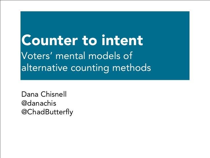 Counter to intentVoters' mental models ofalternative counting methodsDana Chisnell@danachis@ChadButterfly