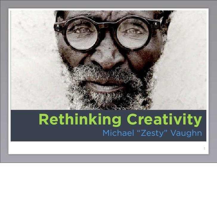 "Rethinking Creativity         Michael ""Zesty"" Vaughn                                  1"