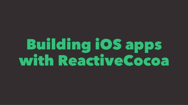 Building iOS apps with ReactiveCocoa
