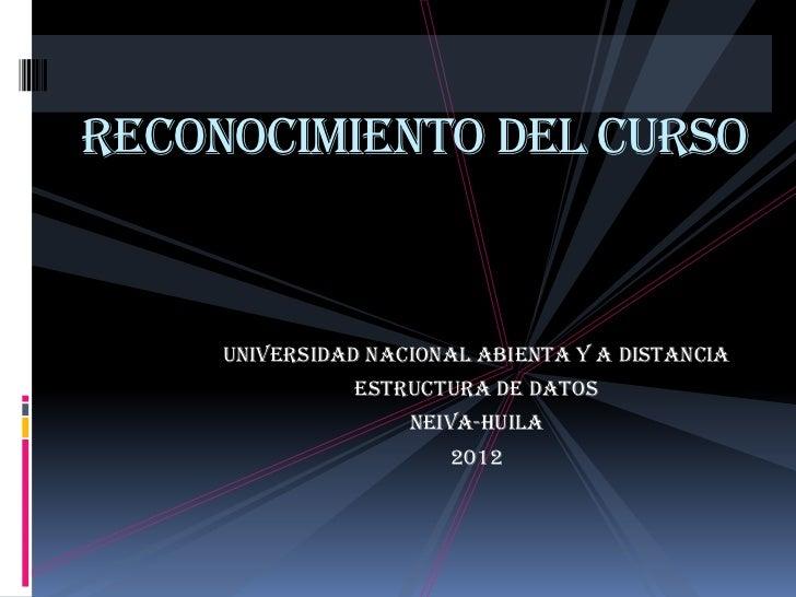 RECONOCIMIENTO DEL CURSO     UNIVERSIDAD NACIONAL ABIENTA Y A DISTANCIA               ESTRUCTURA DE DATOS                 ...