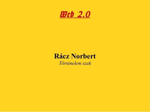 Web 2.0  Rácz Norbert Történelem szak