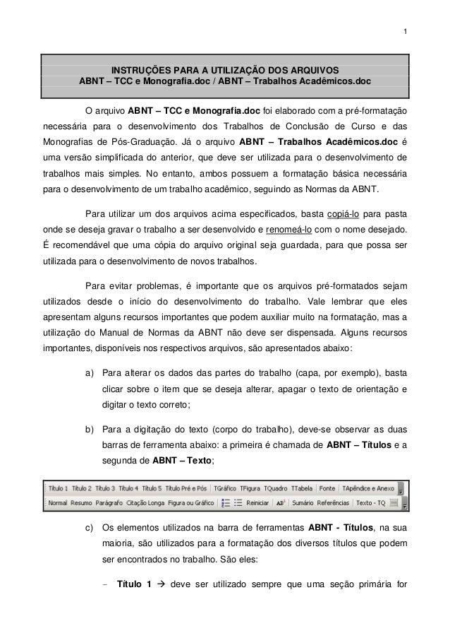 1 INSTRUÇÕES PARA A UTILIZAÇÃO DOS ARQUIVOS ABNT – TCC e Monografia.doc / ABNT – Trabalhos Acadêmicos.doc O arquivo ABNT –...