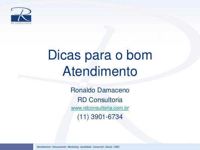 Dicas para o bom Atendimento Ronaldo Damaceno RD Consultoria www.rdconsultoria.com.br (11) 3901-6734