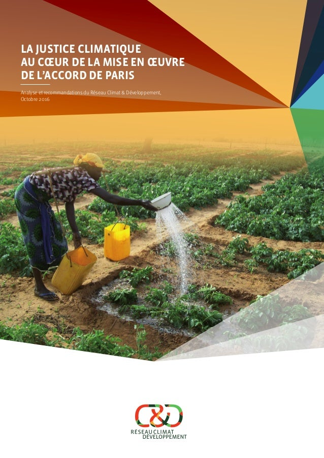 Analyse et recommandations du Réseau Climat & Développement, Octobre 2016 La justice climatique au cœur de la mise en œuvr...