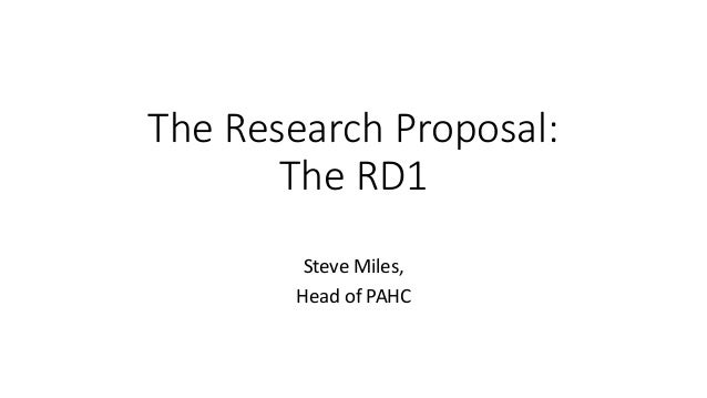 The Research Proposal: The RD1 Steve Miles, Head of PAHC