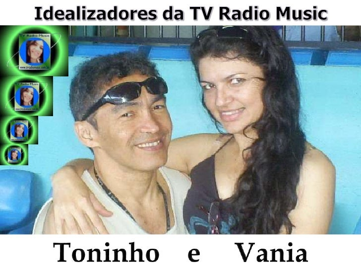 Idealizadores da TV Radio Music<br />Toninho    e     Vania<br />