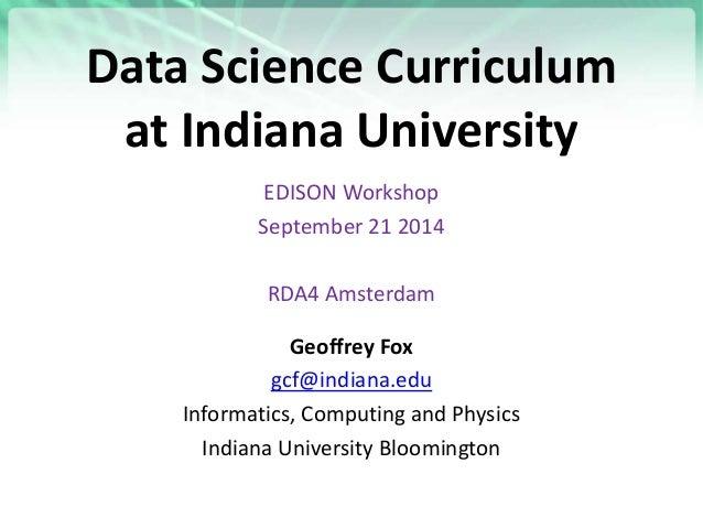 Data Science Curriculum at Indiana University EDISON Workshop September 21 2014 RDA4 Amsterdam Geoffrey Fox gcf@indiana.ed...
