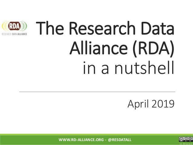 The Research Data Alliance (RDA) in a nutshell April 2019 WWW.RD-ALLIANCE.ORG - @RESDATALL CC BY-SA 4.0