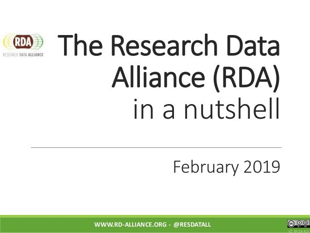 The Research Data Alliance (RDA) in a nutshell February 2019 WWW.RD-ALLIANCE.ORG - @RESDATALL CC BY-SA 4.0