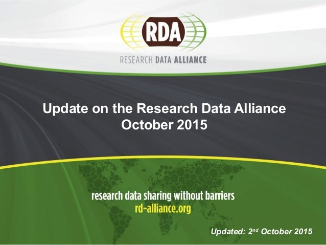 Update on the Research Data Alliance October 2015 Updated: 2nd October 2015