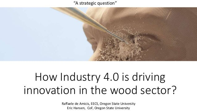 """How Industry 4.0 is driving innovation in the wood sector? """"A strategic question"""" Raffaele de Amicis, EECS, Oregon State U..."""